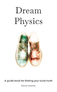Dream Physics - science, consciousness & lucid dreaming by Damian Amamoo