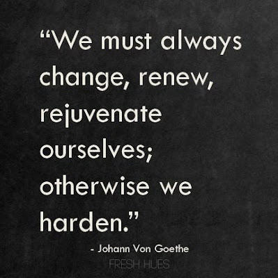 #quote image We must always change, renew, rejuvenate ourselves otherwise we harden. Goethe