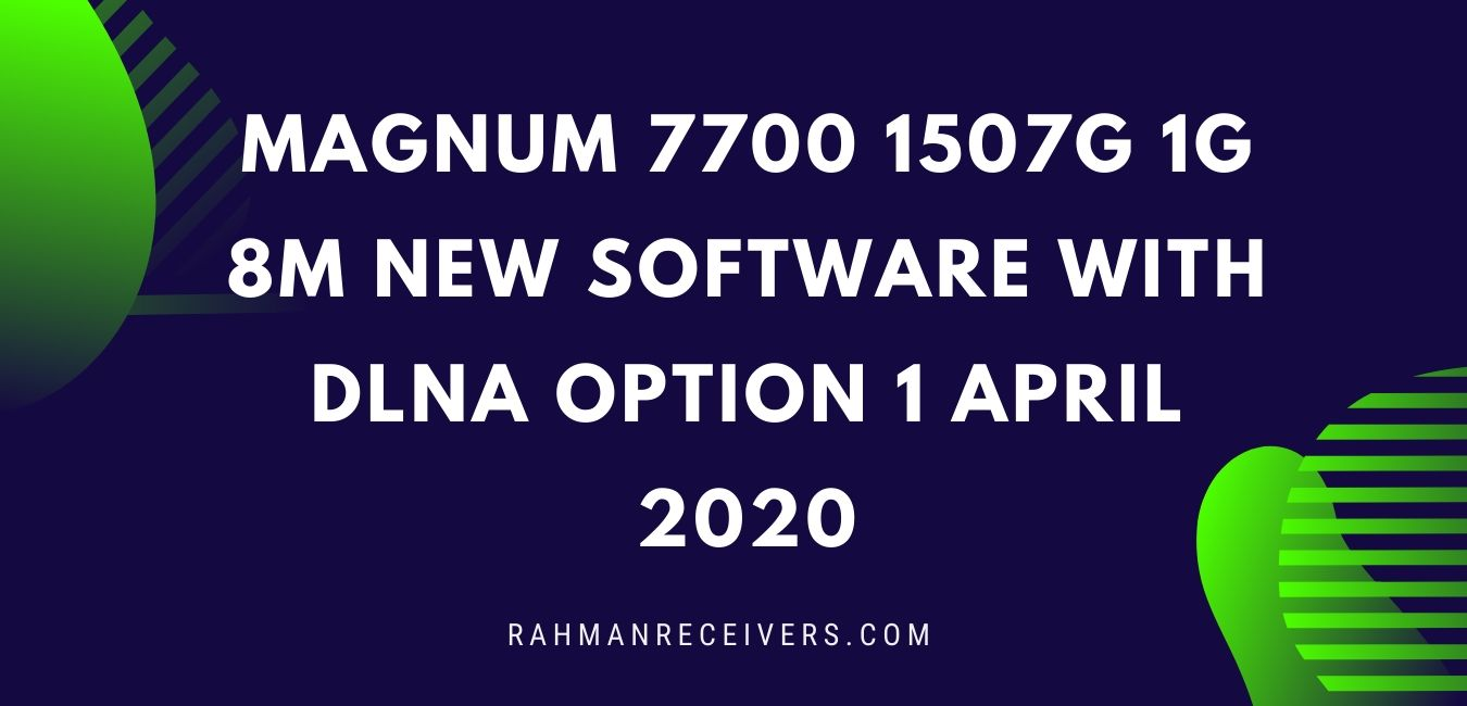 MAGNUM 7700 1507G 1G 8M NEW SOFTWARE WITH DLNA OPTION 1 APRIL 2020