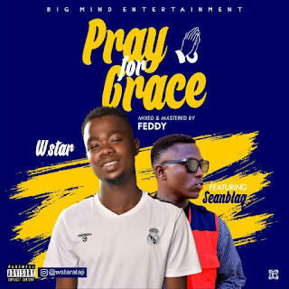 W-Star Ft. SeanBlaQ - Pray For Grace Mp3 Download