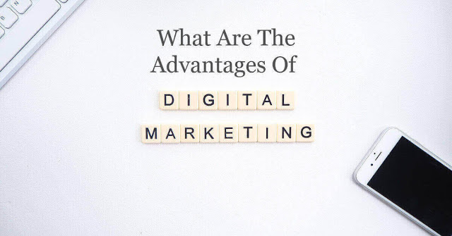 What Are The Advantages Of Digital Marketing
