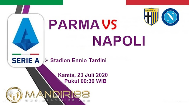 Prediksi Parma Vs Napoli, Kamis 23 Juli 2020 Pukul 00.30 WIB @ RCTI