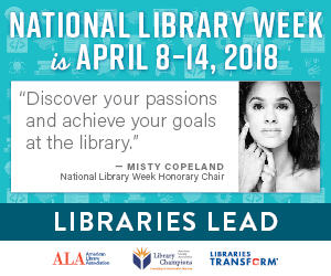 "National Library Week is April 8-14 2018. ""Discover your passions and achieve your goals at thelibrary"" quote by Misty Copeland, National Library Week Honorary Chair. Libraries Lead"