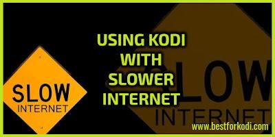 http://bestforkodi.com/using-kodi-with-slower-internet-connection/