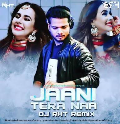 Jaani Tera Naa (Remix) - DJ RHT