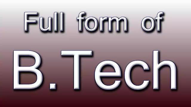 B.Tech Full Form in Hindi-फुल फॉर्म ऑफ़ बी.टेक
