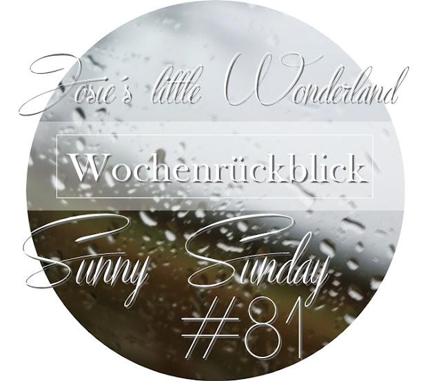 Sunny Sunday #81 - www.josieslittlewonderland.de - wochenrückblick, weekreview, josie bloggt, kolumne,