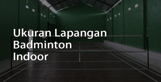 ukuran lapangan badminton indoor