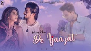 दे इजाज़त De Ijaazat Lyrics In Hindi - Ishaan Khan