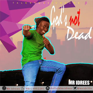 Download God's Not Daed by Mr Idrees | GospelMusicTune