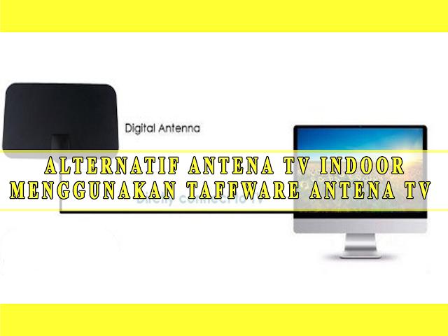 ALTERNATIF ANTENA TV INDOOR MENGGUNAKAN TAFFWARE ANTENA TV