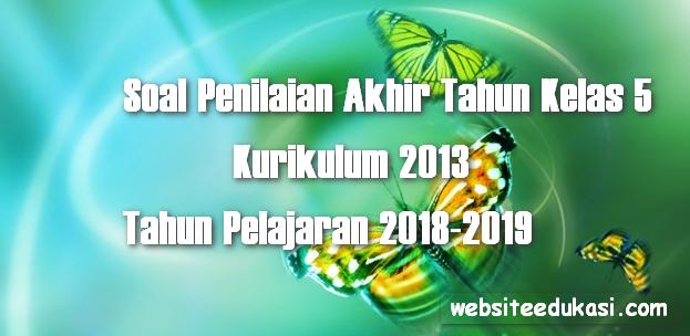 Soal PAT/UKK Kelas 5 Tema 6 K13 Tahun 2018/2019