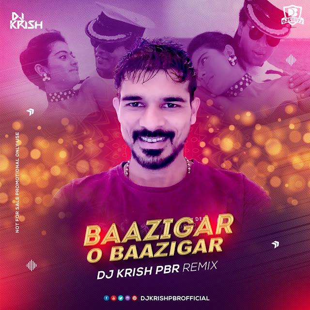 BAAZIGAR O BAAZIGAR – DJ KRISH PBR REMIX
