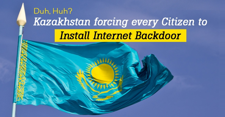 Kazakhstan makes it Mandatory for its Citizens to Install Internet Backdoor