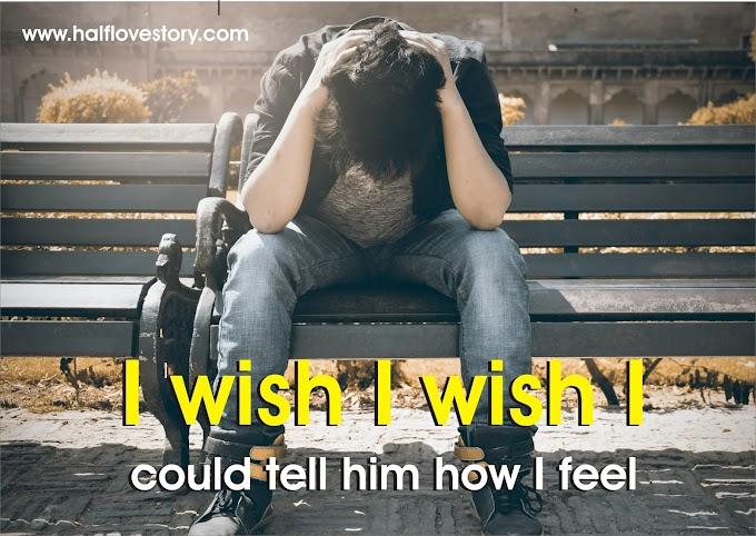 I wish I wish I could tell him how I feel | SAD LOVE STORY