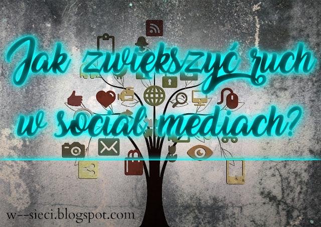 Jak zwiększyć ruch w social mediach?