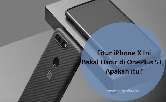 Fitur iPhone X ONEPLUS 5T