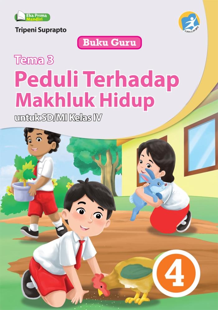 Buku Guru Tema 3 Peduli terhadap Makhluk Hidup untuk SD/MI Kelas IV Kurikulum 2013