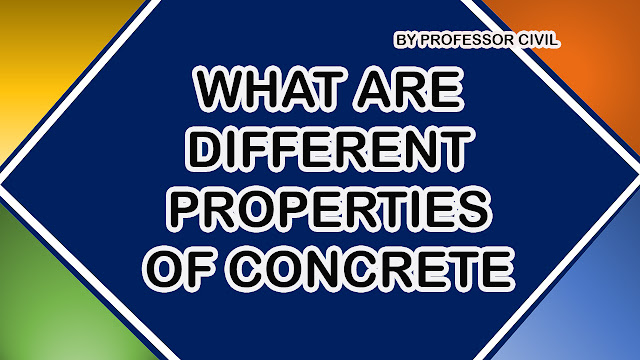 WHAT ARE DIFFERENT PROPERTIES OF CONCRETE
