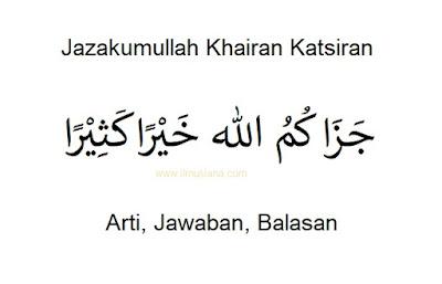 Arti Jazakumullah Khairan Katsiran: Jawaban, Balasan (Lengkap)