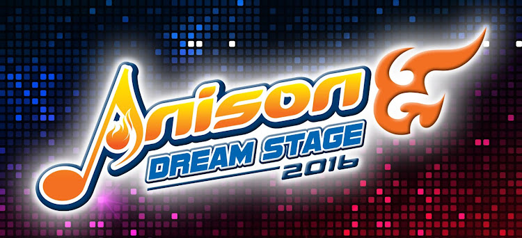 「ANISON DREAM STAGE 2016」7月公演