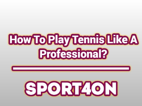 How To Play Tennis Like A Professional 2020