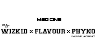 wizkid Medicine Remix Ft Flavour & Phyno