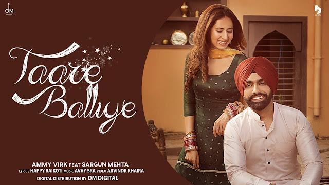 Song  :  Taare Balliye Song Lyrics Singer  :  Ammy Virk Lyrics  :  Happy Raikoti Music  :  Avvy Sra Director  :  Arvindr Khaira