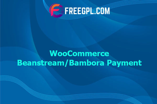 WooCommerce Beanstream/Bambora Payment Nulled Download Free