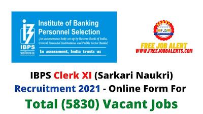 Free Job Alert: IBPS Clerk XI (Sarkari Naukri) Recruitment 2021 - Online Form For Total (5830) Vacant Jobs