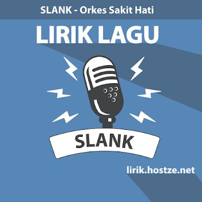 Lirik Lagu Orkes Sakit Hati - Slank - Lirik lagu indonesia