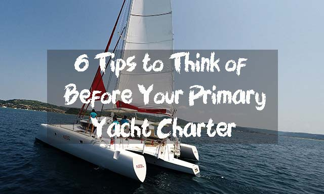 6 Tips to Think of Before Your Primary Yacht Charter