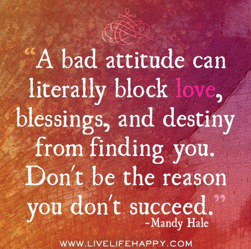 Quotes On Love And Attitude: A Bad Attitude Can Literally Block Love, Blessings, And