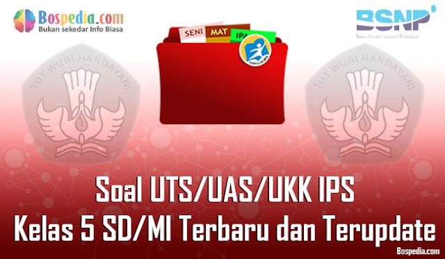 Soal UTS/UAS/UKK IPS Kelas 5 SD/MI Terbaru dan Terupdate