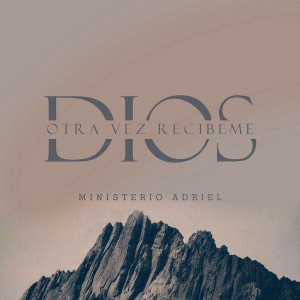 Ministerio Adriel – Otra Vez Recíbeme Dios (Single) 2021 (Exclusivo WC)
