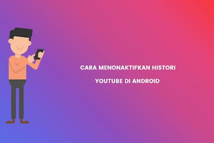 Cara Menonaktifkan Histori Tontonan dan Penelusuran di Youtube Android, Gampang Banget!