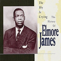 Elmore James · The sky is criying: The story of Elmore James