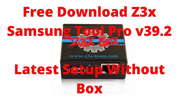 Free Download Z3x Samsung Tool Pro v39.2 Latest Setup Without Box