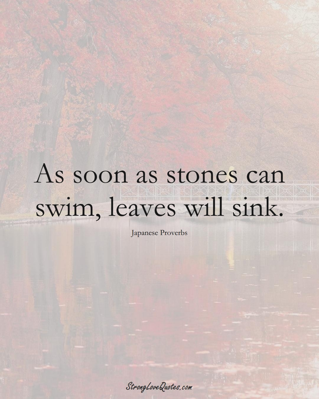 As soon as stones can swim, leaves will sink. (Japanese Sayings);  #AsianSayings