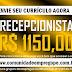 RECEPCIONISTA COM SALÁRIO DE R$ 1150,00 PARA EMPRESA DE COMÉRCIO NO RECIFE