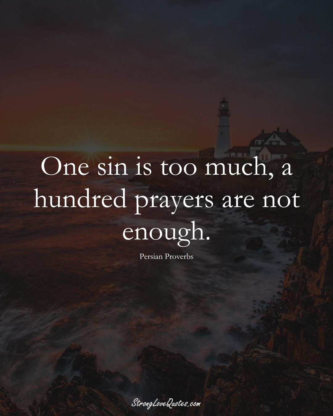 One sin is too much, a hundred prayers are not enough. (Persian Sayings);  #aVarietyofCulturesSayings