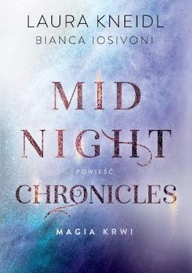 """Midnigh Chronicles. Magia Krwi"" Laura Kneidl, Bianca Iosivoni"
