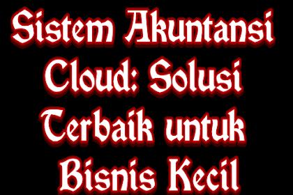 Sistem Akuntansi Cloud: Solusi Terbaik untuk Bisnis Kecil