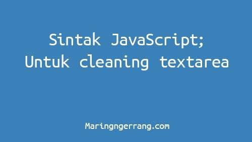 Kode Javascript untuk Membersihkan Textarea dan Textbox