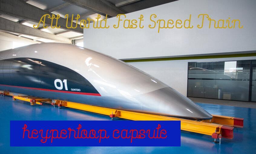 Hyperloop capsule all world is fast speed train.