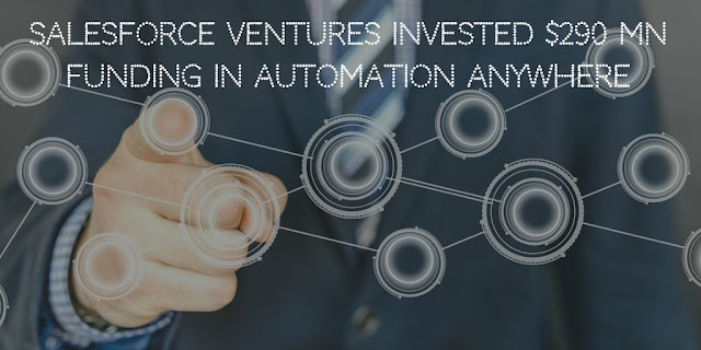 Salesforce Ventures invested $290 mn funding in Automation Anywhere