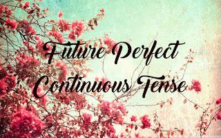 dan Contoh Kalimat Future Perfect Continuous Tense Materi, Rumus, dan Contoh Kalimat Future Perfect Continuous Tense