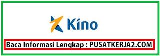 Loker Terbaru SMA SMK D3 S1 PT Kino Indoesia April 2020