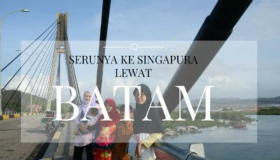 Serunya Ke Singapura Lewat Batam