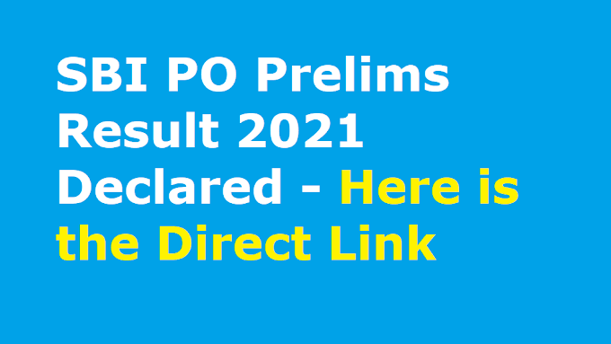 SBI PO Prelims Result 2021 Declared - Here is the Direct Link